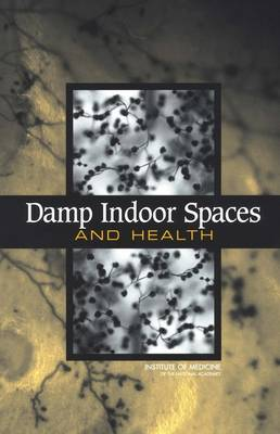 Damp Indoor Spaces and Health by Institute of Medicine, Board on Health Promotion and Disease Prevention, Committee on Damp Indoor Spaces and Health
