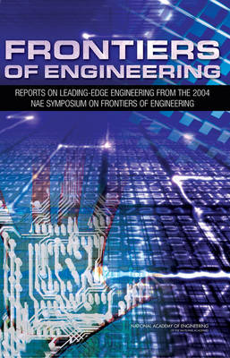Frontiers of Engineering Reports on Leading-Edge Engineering from the 2004 NAE Symposium on Frontiers of Engineering by National Academy of Engineering, National Academy of Sciences