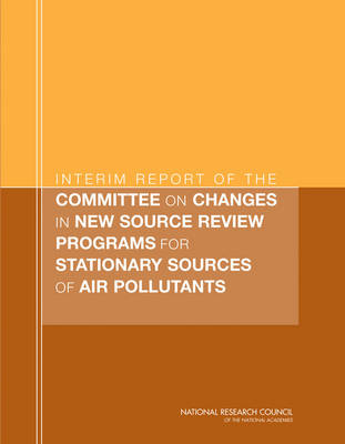 Interim Report of the Committee on Changes in New Source Review Programs for Stationary Sources of Air Pollutants by Committee on Changes in New Source Review Programs for Stationary Sources of Air Pollutants, Board on Environmental Studies and