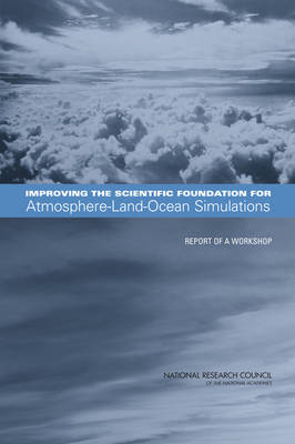 Improving the Scientific Foundation for Atmosphere-Land-Ocean Simulations Report of a Workshop by Committee on Challenges in Representing Physical Processes in Coupled Atmosphere-Land-Ocean Models, Board on Atmospheric Science