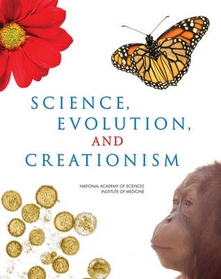 Science, Evolution, and Creationism by Institute of Medicine, National Academy of Sciences, Committee on Revising Science and Creationism: A View from the National Acad