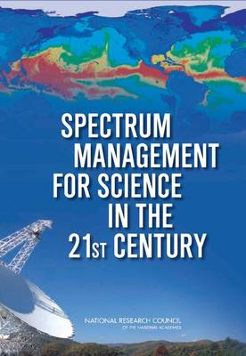 Spectrum Management for Science in the 21st Century by Committee on Scientific Use of the Radio Spectrum, Committee on Radio Frequencies, Board on Physics and Astronomy, Division on Eng