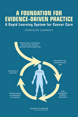 A Foundation for Evidence-Driven Practice A Rapid Learning System for Cancer Care: Workshop Summary by Institute of Medicine, National Cancer Policy Forum, Board on Health Care Services