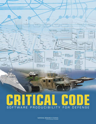 Critical Code Software Producibility for Defense by Committee for Advancing Software-Intensive Systems Producibility, Computer Science and Telecommunications Board, Division on Engi