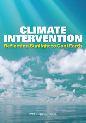 Climate Intervention Reflecting Sunlight to Cool Earth by Committee on Geoengineering Climate: Technical Evaluation and Discussion of Impacts, National Research Council, Board on Atmosphe