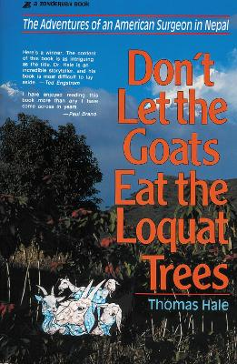 Don't Let the Goats Eat the Loquat Trees The Adventures of an American Surgeon in Nepal by Thomas Hale