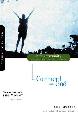 Sermon on the Mount 1 Connect with God by Bill Hybels, Kevin G. Harney, Sherry Harney