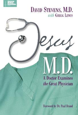 Jesus, M.D. A Doctor Examines the Great Physician by David Stevens, Gregg Lewis