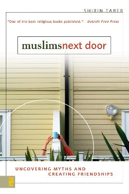 Muslims Next Door Uncovering Myths and Creating Friendships by Shirin Taber