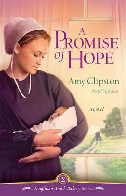 A Promise of Hope A Novel by Amy Clipston