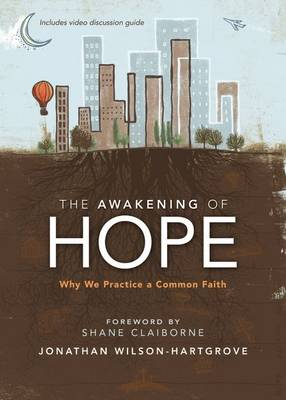 The Awakening of Hope Why We Practice a Common Faith by Jonathan Wilson-Hartgrove, Shane Claiborne