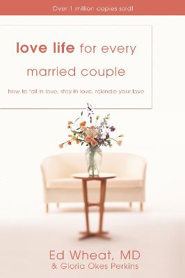Love Life for Every Married Couple How to Fall in Love, Stay in Love, Rekindle Your Love by Ed Wheat, Gloria Okes Perkins