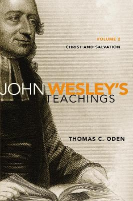 John Wesley's Teachings Christ and Salvation by Thomas C. Oden