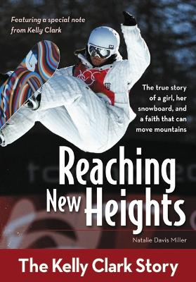 Reaching New Heights The Kelly Clark Story by Natalie Davis Miller