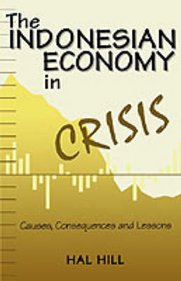 The Indonesian Economy in Crisis Causes, Consequences and Lessons by