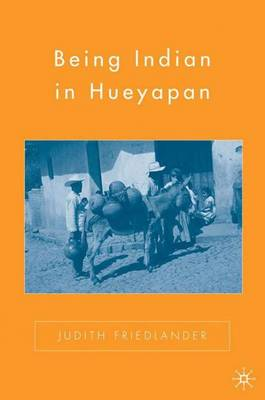 Being Indian in Hueyapan A Revised and Updated Edition by J. Friedlander