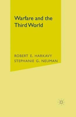 Warfare and the Third World by Robert E. Harkavy, Stephanie G. Neuman