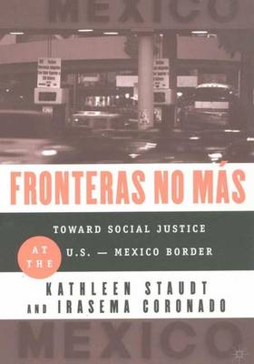 Fronteras No Mas Toward Social Justice at the US Mexican Border by Kathleen Staudt, Irasema Coronado