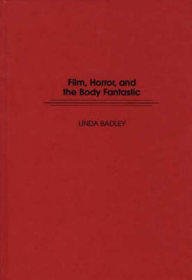 Film, Horror, and the Body Fantastic by Linda Badley