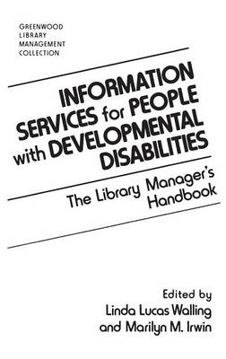 Information Services for People with Developmental Disabilities The Library Manager's Handbook by Marilyn M. Irwin, Linda Lucas Walling