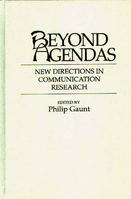Beyond Agendas New Directions in Communication Research by Philip Gaunt