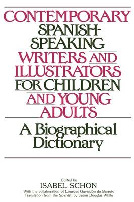 Contemporary Spanish-Speaking Writers and Illustrators for Children and Young Adults A Biographical Dictionary by Isabel Schon