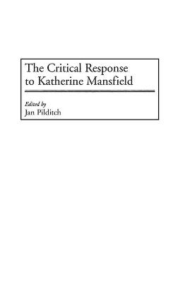 The Critical Response to Katherine Mansfield by Janice Pilditch, Cameron Northouse