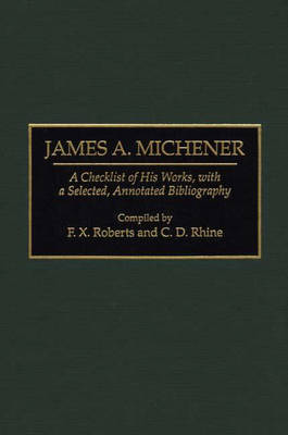 James A. Michener A Checklist of His Works, with a Selected, Annotated Bibliography by F. X. Roberts, C. D. Rhine