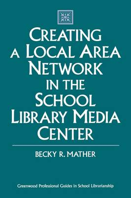 Creating a Local Area Network in the School Library Media Center by Becky R. Mather