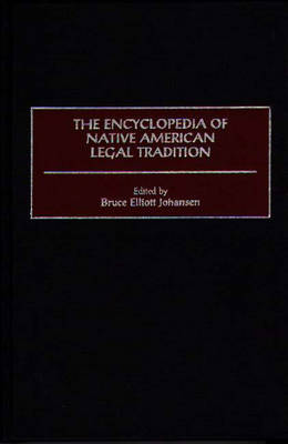 The Encyclopedia of Native American Legal Tradition by Bruce E., Ph.D. Johansen