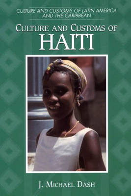 Culture and Customs of Haiti by J. Michael Dash