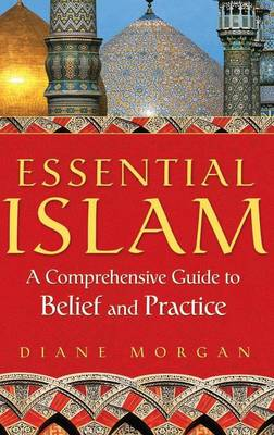 Essential Islam A Comprehensive Guide to Belief and Practice by Diane Morgan