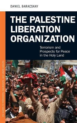 The Palestine Liberation Organization Terrorism and Prospects for Peace in the Holy Land by Daniel Baracskay