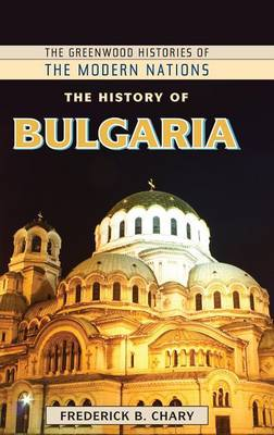 The History of Bulgaria by Frederick B. Chary