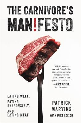 The Carnivore's Manifesto Eating Well, Eating Responsibly, and Eating Meat by Patrick Martins, Mike Edison
