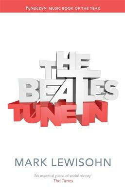 The Beatles - All These Years Volume One: Tune in by Mark Lewisohn