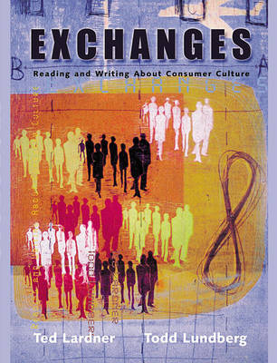 Exchanges Reading and Writing About Consumer Culture by Ted Lardner, Todd Lundberg