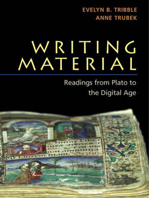 Writing Material Readings from Plato to the Digital Age by Evelyn Tribble, Anne Trubek