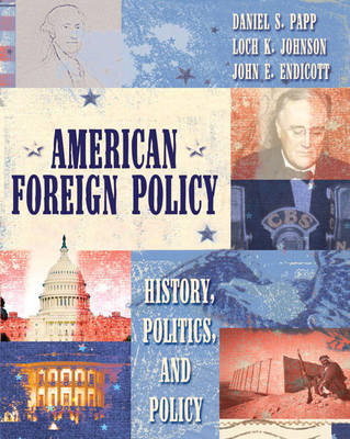 American Foreign Policy History, Politics, and Policy by Daniel S. Papp, Loch K. Johnson, John E. Endicott