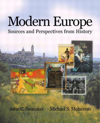 Modern Europe Sources and Perspectives from History by John C. Swanson, Michael S. Melancon