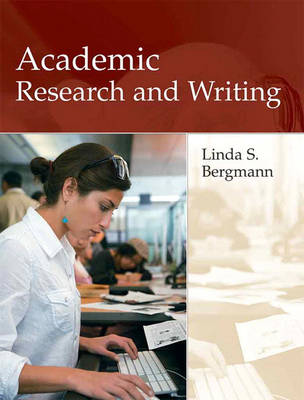 Academic Research and Writing Inquiry and Argument in College by Linda Bergmann