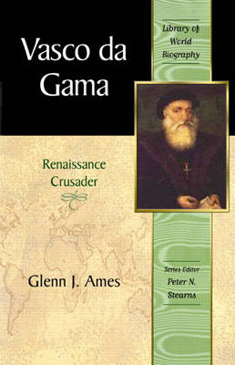 Vasco da Gama Renaissance Crusader (Library of World Biography Series) by Glenn J. Ames