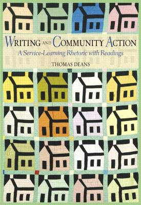 Writing and Community Action A Service-Learning Rhetoric with Readings by Thomas Deans
