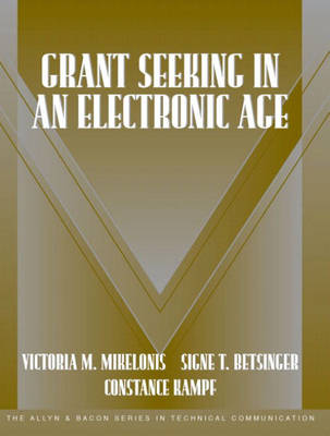 Grant Seeking in an Electronic Age (Part of the Allyn & Bacon Series in Technical Communication) by Victoria Mikelonis, Signe T. Betsinger, Constance Kampf