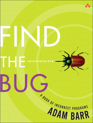 Find the Bug A Book of Incorrect Programs by Adam Barr