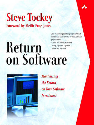 Return on Software Maximizing the Return on Your Software Investment by Steve Tockey