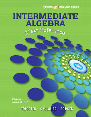eText Reference for Trigsted/Gallaher/Bodden Intermediate Algebra MyLab Math by Kirk Trigsted, Randall Gallaher, Kevin Bodden