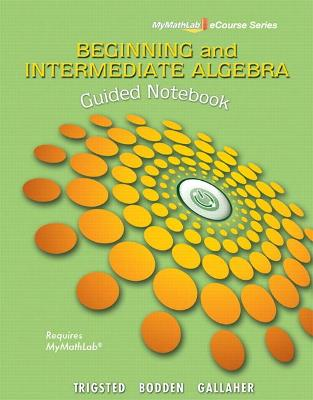 Guided Notebook for Trigsted/Bodden/Gallaher Beginning & Intermediate Algebra by Kirk Trigsted, Kevin Bodden, Randall Gallaher