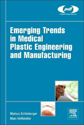 Emerging Trends in Medical Plastic Engineering and Manufacturing by Markus Schonberger, Marc Hoffstetter