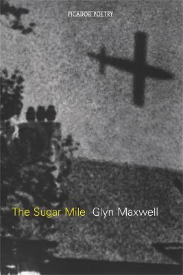 The Sugar Mile by Glyn Maxwell